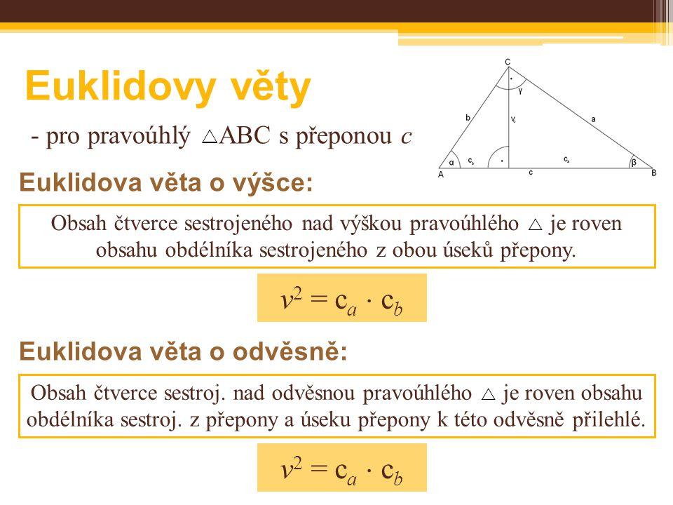 - pro pravoúhlý  ABC s přeponou c Obsah čtverce sestrojeného nad výškou pravoúhlého  je roven obsahu obdélníka sestrojeného z obou úseků přepony.