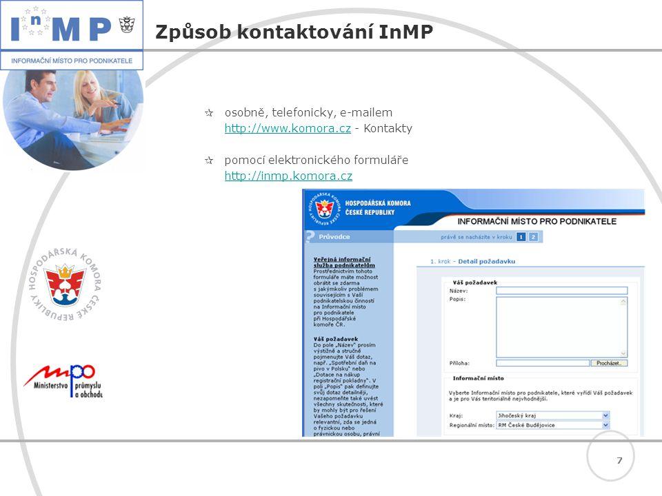 7 Způsob kontaktování InMP  osobně, telefonicky, e-mailem http://www.komora.czhttp://www.komora.cz - Kontakty  pomocí elektronického formuláře http://inmp.komora.cz