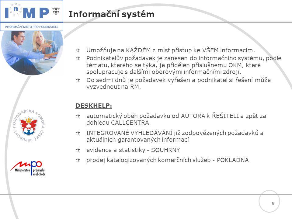9 Informační systém  Umožňuje na KAŽDÉM z míst přístup ke VŠEM informacím.