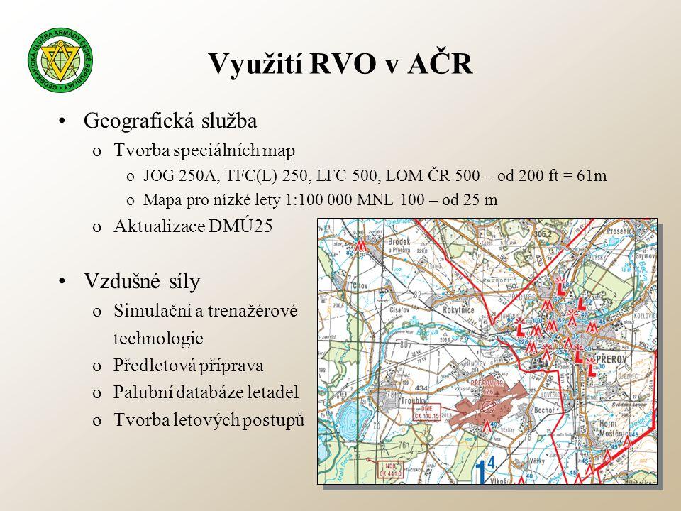 Využití RVO v AČR •Geografická služba oTvorba speciálních map oJOG 250A, TFC(L) 250, LFC 500, LOM ČR 500 – od 200 ft = 61m oMapa pro nízké lety 1:100
