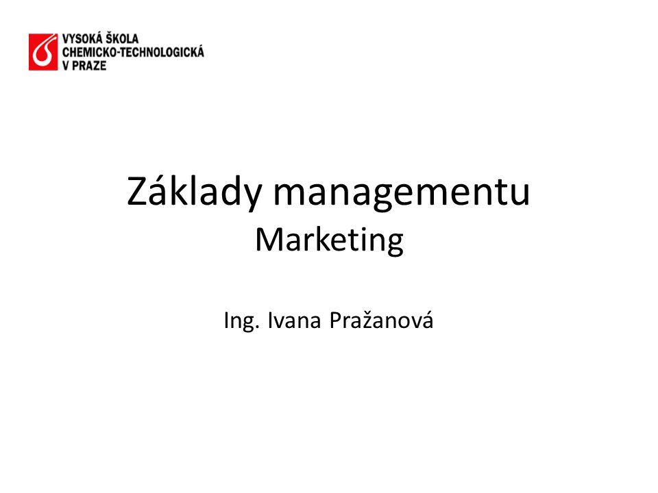 Základy managementu Marketing Ing. Ivana Pražanová
