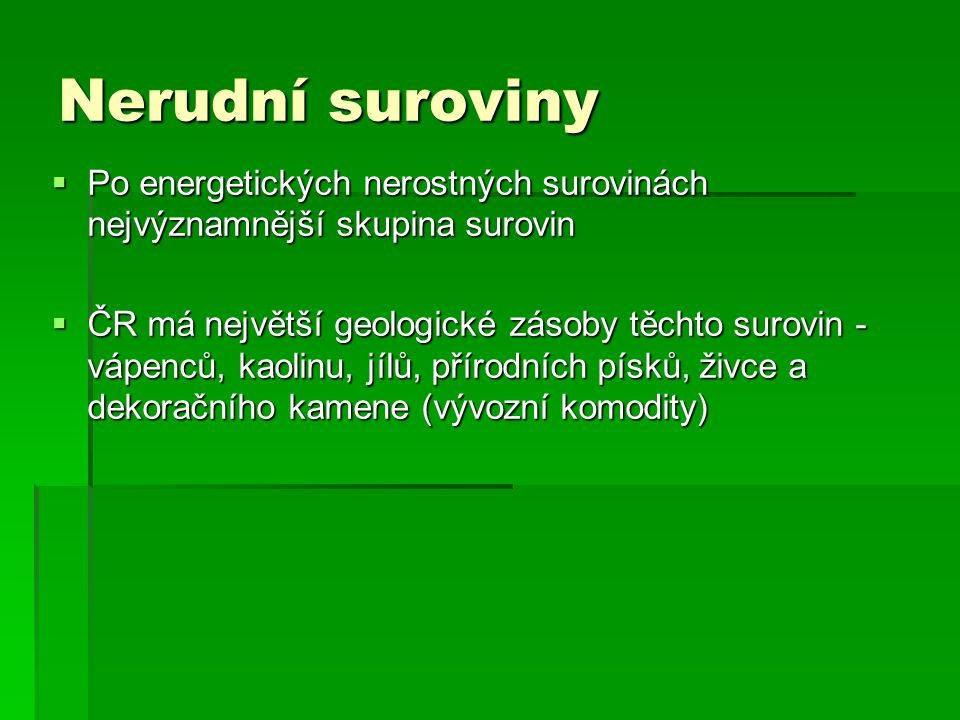 Nerudní suroviny  Po energetických nerostných surovinách nejvýznamnější skupina surovin  ČR má největší geologické zásoby těchto surovin - vápenců,