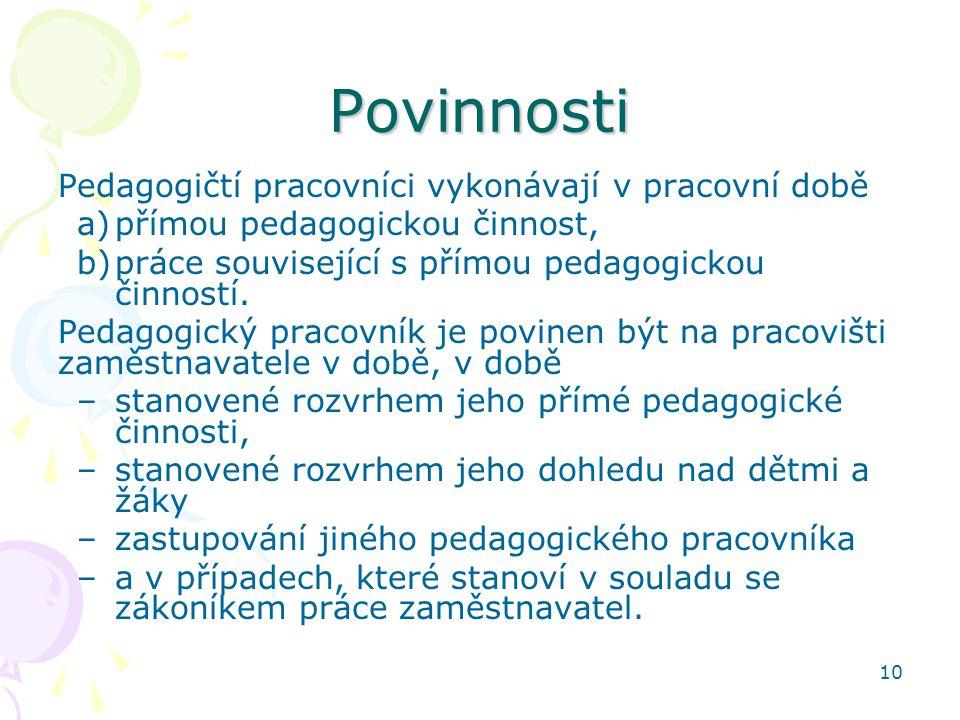 10 Povinnosti Pedagogičtí pracovníci vykonávají v pracovní době a)přímou pedagogickou činnost, b)práce související s přímou pedagogickou činností. Ped