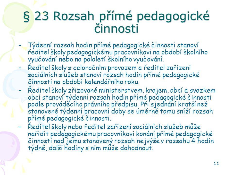 11 § 23 Rozsah přímé pedagogické činnosti –Týdenní rozsah hodin přímé pedagogické činnosti stanoví ředitel školy pedagogickému pracovníkovi na období