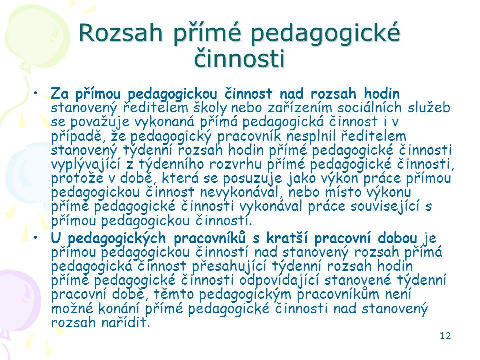 12 Rozsah přímé pedagogické činnosti •Za přímou pedagogickou činnost nad rozsah hodin stanovený ředitelem školy nebo zařízením sociálních služeb se po