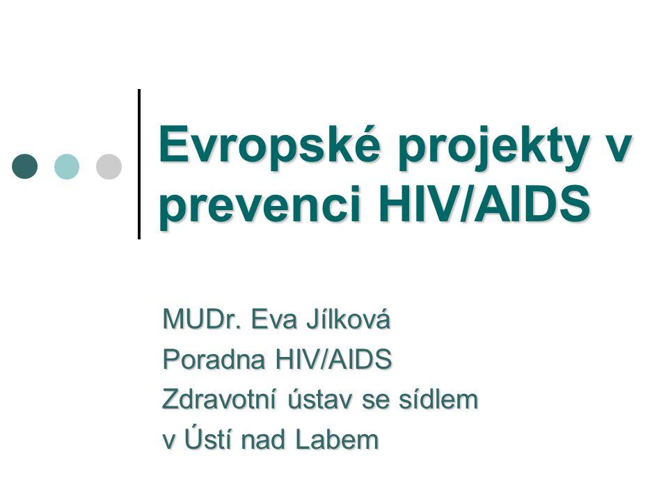 Evropské projekty v prevenci HIV/AIDS MUDr. Eva Jílková Poradna HIV/AIDS Zdravotní ústav se sídlem v Ústí nad Labem