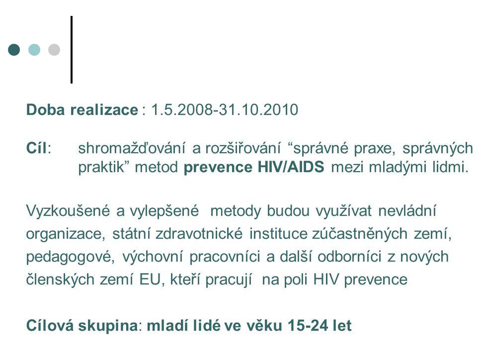 """Doba realizace : 1.5.2008-31.10.2010 Cíl: shromažďování a rozšiřování """"správné praxe, správných praktik"""" metod prevence HIV/AIDS mezi mladými lidmi. V"""