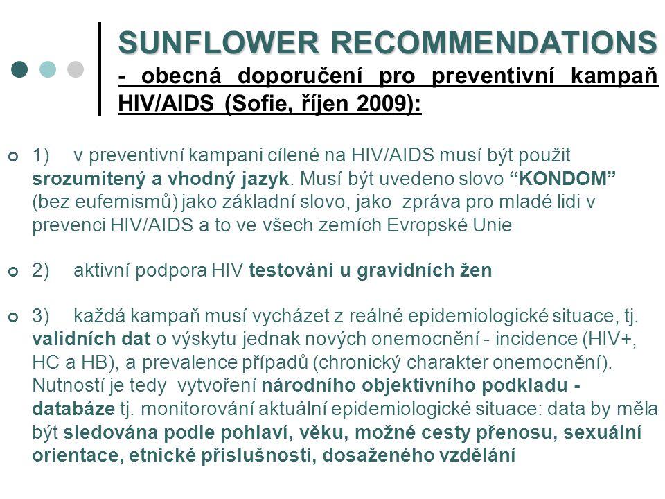 SUNFLOWER RECOMMENDATIONS SUNFLOWER RECOMMENDATIONS - obecná doporučení pro preventivní kampaň HIV/AIDS (Sofie, říjen 2009): 1) v preventivní kampani