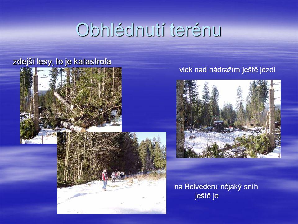 Obhlédnutí terénu zdejší lesy, to je katastrofa na Belvederu nějaký sníh ještě je vlek nad nádražím ještě jezdí