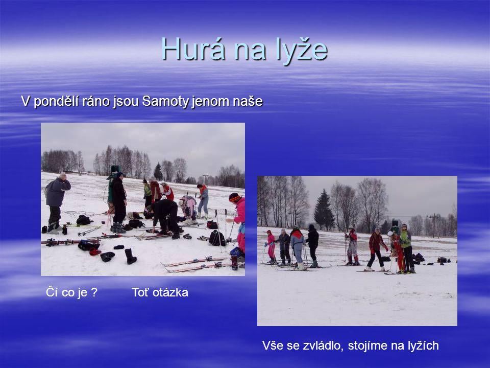Hurá na lyže V pondělí ráno jsou Samoty jenom naše Čí co je ?Toť otázka Vše se zvládlo, stojíme na lyžích