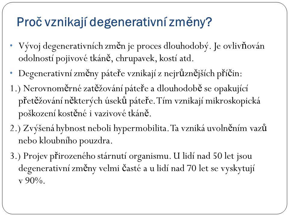 Proč vznikají degenerativní změny? • Vývoj degenerativních zm ě n je proces dlouhodobý. Je ovliv ň ován odolností pojivové tkán ě, chrupavek, kostí at