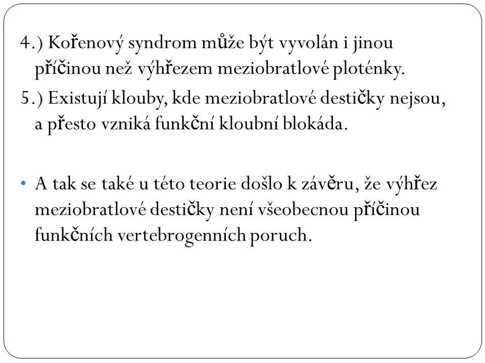 4.) Ko ř enový syndrom m ů že být vyvolán i jinou p ř í č inou než výh ř ezem meziobratlové ploténky. 5.) Existují klouby, kde meziobratlové desti č k