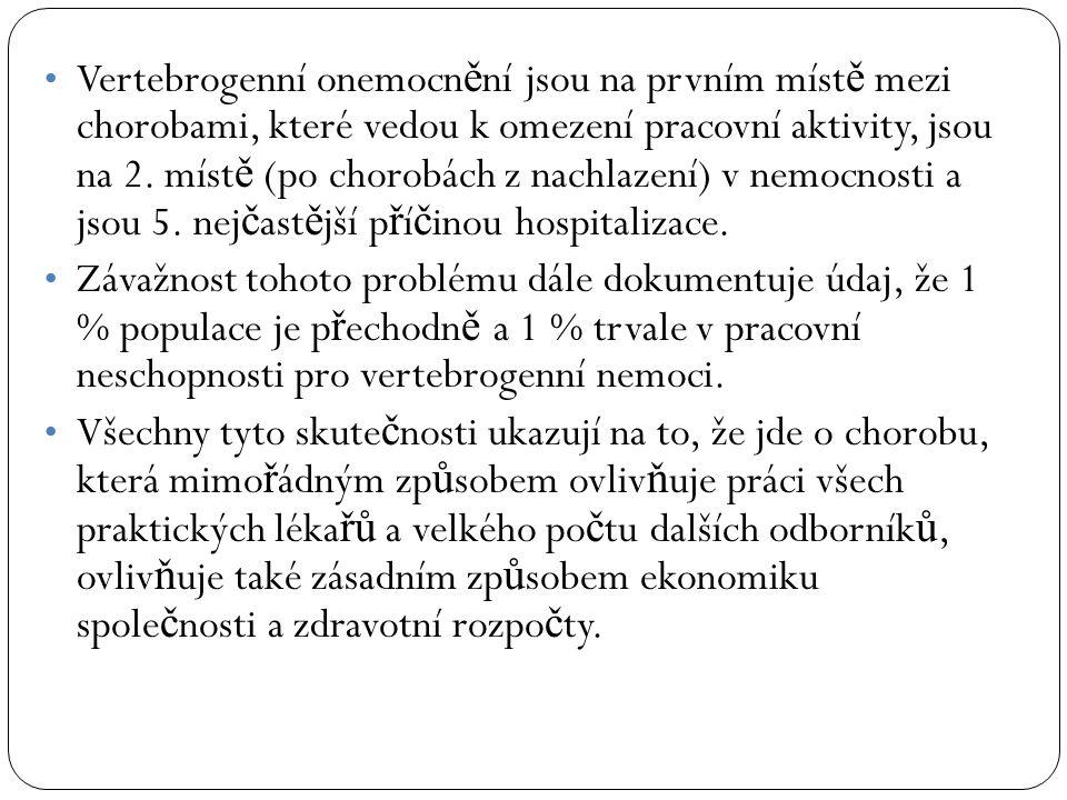 4.) D ů sledek úrazu.5.) Vývojové poruchy jak páte ř e, tak i jednotlivých obratl ů.