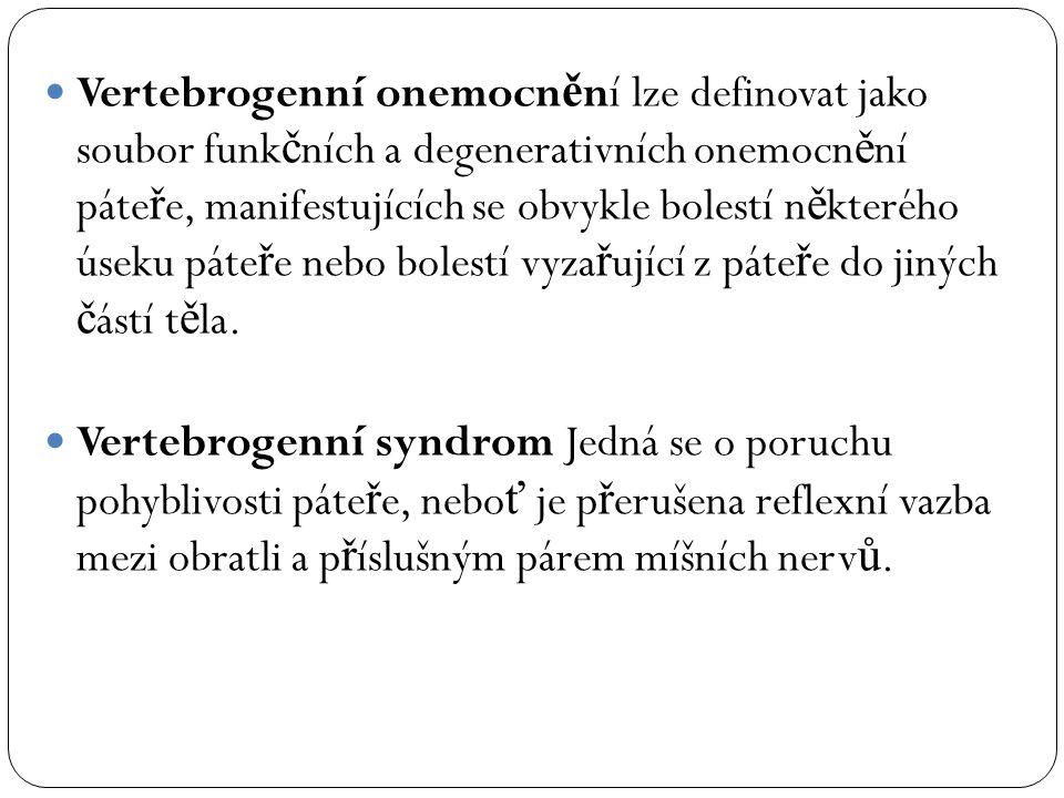  Vertebrogenní onemocn ě ní lze definovat jako soubor funk č ních a degenerativních onemocn ě ní páte ř e, manifestujících se obvykle bolestí n ě kte