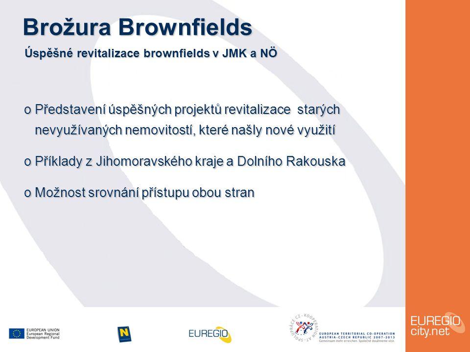 Brožura Brownfields Úspěšné revitalizace brownfields v JMK a NÖ o Představení úspěšných projektů revitalizace starých nevyužívaných nemovitostí, které našly nové využití nevyužívaných nemovitostí, které našly nové využití o Příklady z Jihomoravského kraje a Dolního Rakouska o Možnost srovnání přístupu obou stran