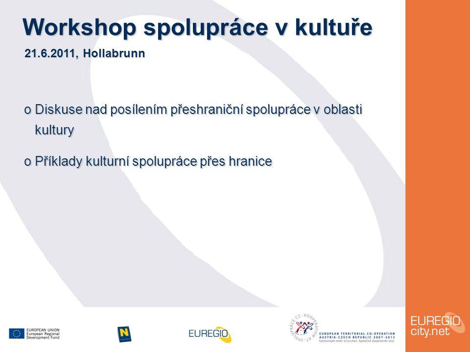 Workshop spolupráce v kultuře 21.6.2011, Hollabrunn o Diskuse nad posílením přeshraniční spolupráce v oblasti kultury kultury o Příklady kulturní spolupráce přes hranice