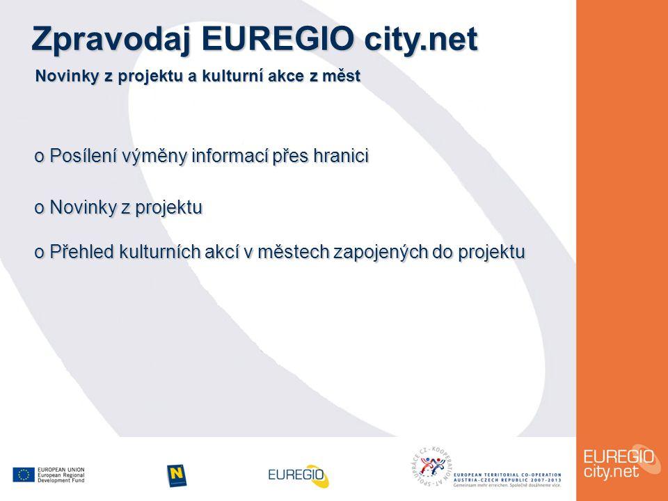 Zpravodaj EUREGIO city.net Novinky z projektu a kulturní akce z měst o Posílení výměny informací přes hranici o Novinky z projektu o Přehled kulturních akcí v městech zapojených do projektu