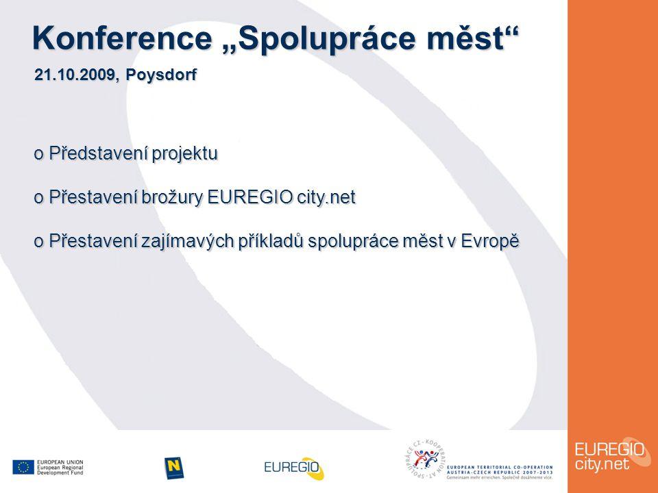 """Konference """"Spolupráce měst 21.10.2009, Poysdorf o Představení projektu o Přestavení brožury EUREGIO city.net o Přestavení zajímavých příkladů spolupráce měst v Evropě"""