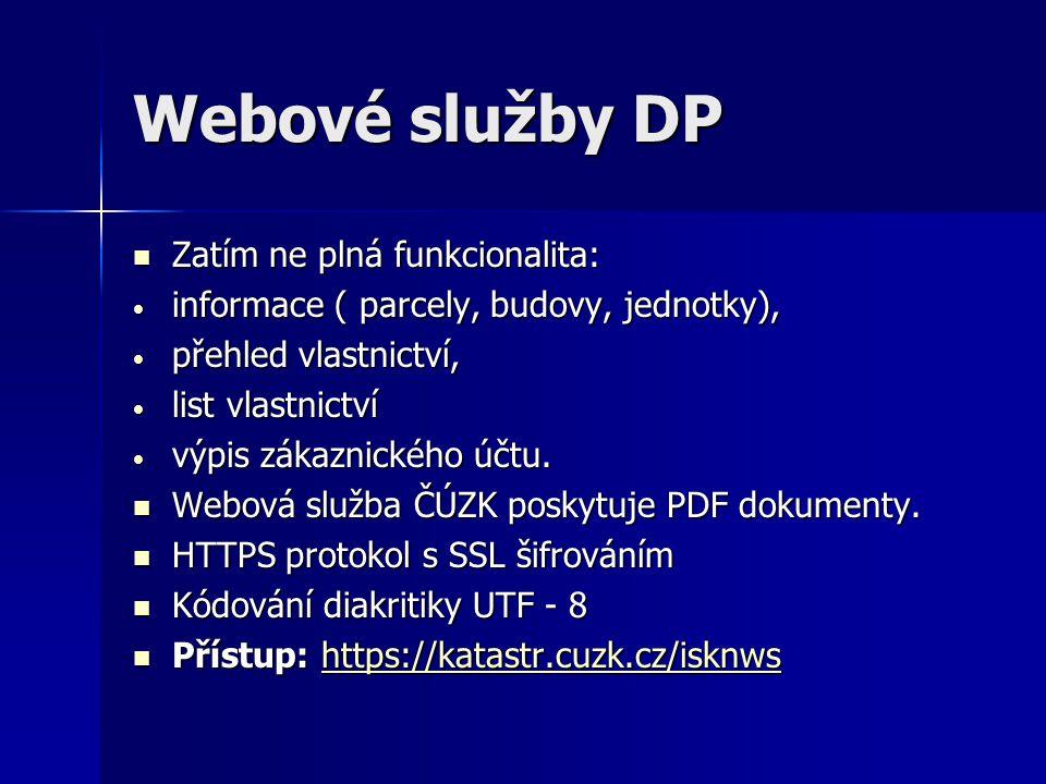 Webové služby DP  Zatím ne plná funkcionalita: • informace ( parcely, budovy, jednotky), • přehled vlastnictví, • list vlastnictví • výpis zákaznické