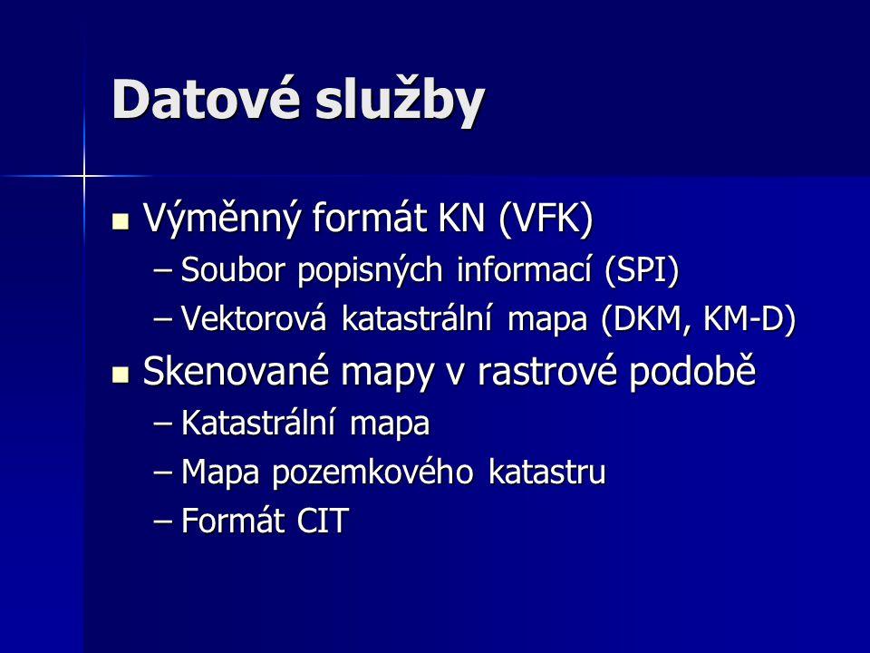 Datové služby  Výměnný formát KN (VFK) –Soubor popisných informací (SPI) –Vektorová katastrální mapa (DKM, KM-D)  Skenované mapy v rastrové podobě –