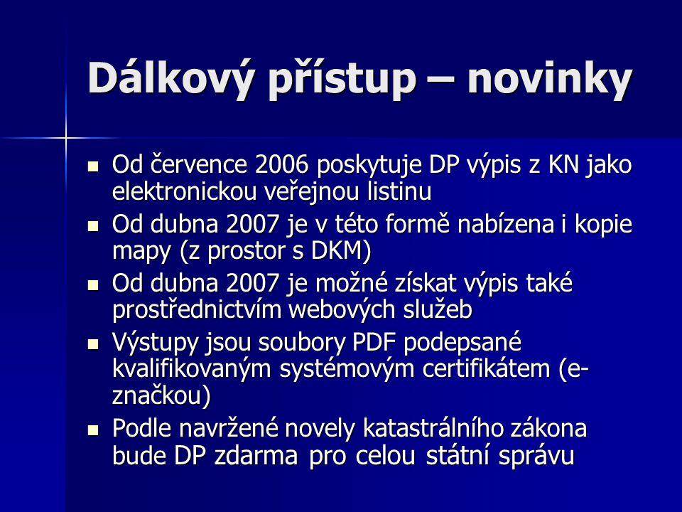 Dálkový přístup – novinky  Od července 2006 poskytuje DP výpis z KN jako elektronickou veřejnou listinu  Od dubna 2007 je v této formě nabízena i ko