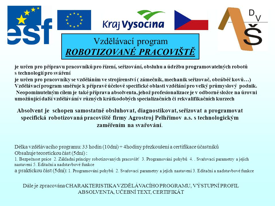 Účast Střední školy Pelhřimov na projektu 1.Bylo jednáno s firmami regionu a institucemi o jejich potřebách na další vzdělávání jejich zaměstnanců : P