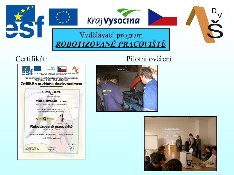 Vzdělávací program ROBOTIZOVANÉ PRACOVIŠTĚ Délka vzdělávacího programu: 33 hodin (10dní) + 4hodiny přezkoušení a certifikace účastníků Obsahuje teoret