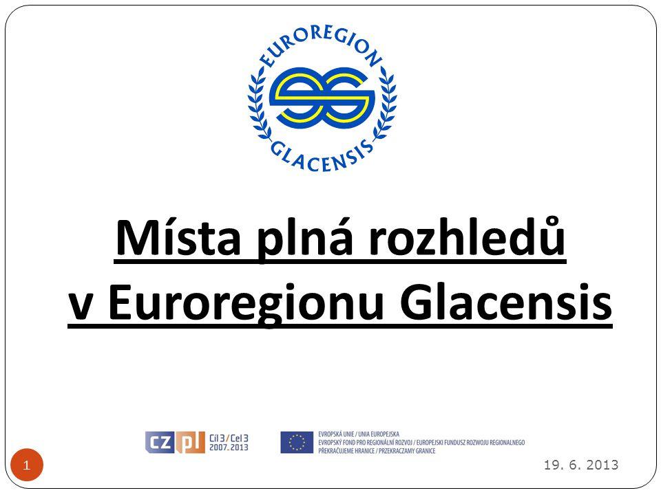 19. 6. 2013 1 Místa plná rozhledů v Euroregionu Glacensis