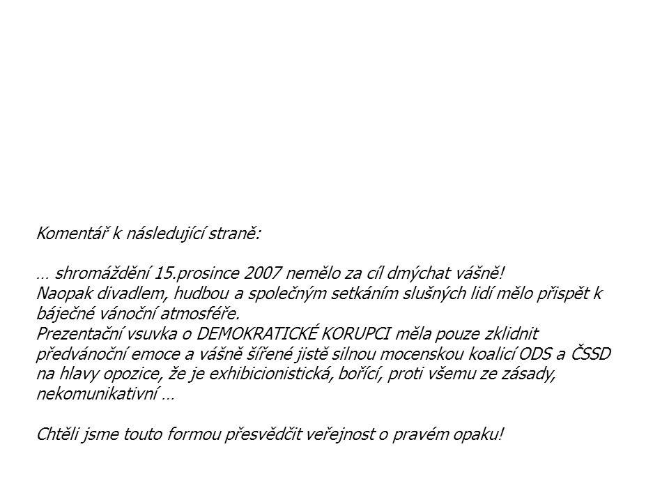 Komentář k následující straně: … shromáždění 15.prosince 2007 nemělo za cíl dmýchat vášně! Naopak divadlem, hudbou a společným setkáním slušných lidí