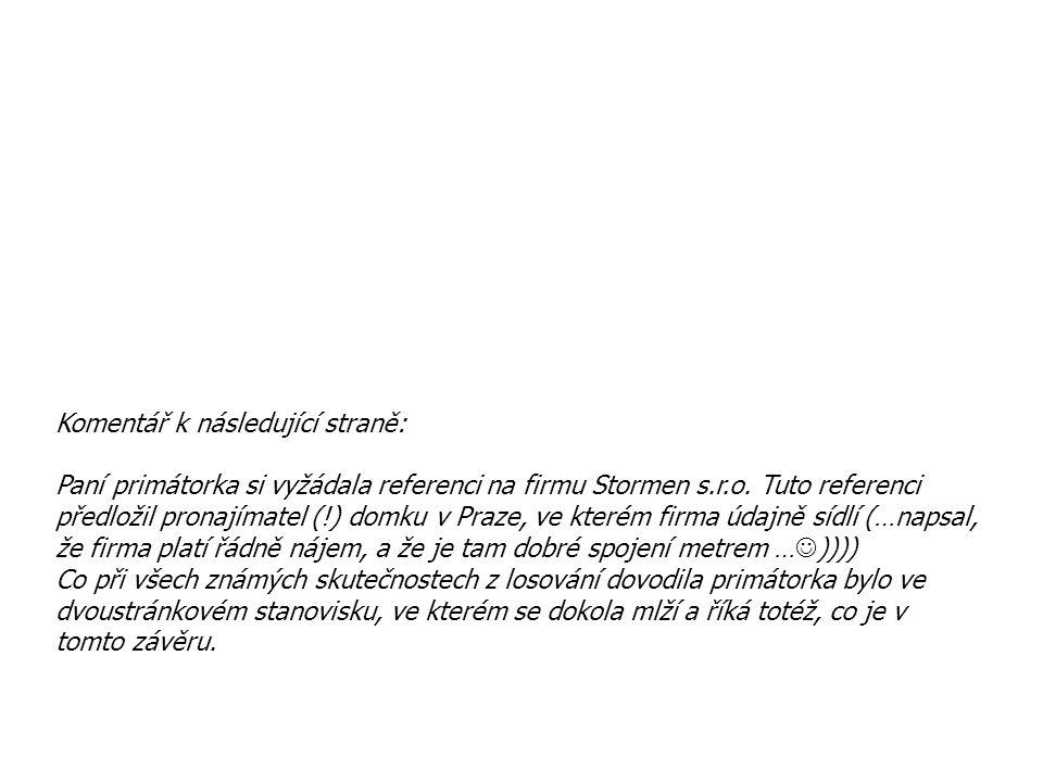 Komentář k následující straně: Paní primátorka si vyžádala referenci na firmu Stormen s.r.o. Tuto referenci předložil pronajímatel (!) domku v Praze,