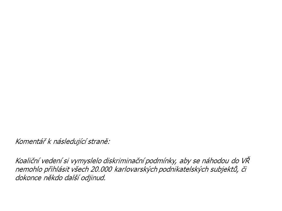 Komentář k následující straně: Koaliční vedení si vymyslelo diskriminační podmínky, aby se náhodou do VŘ nemohlo přihlásit všech 20.000 karlovarských