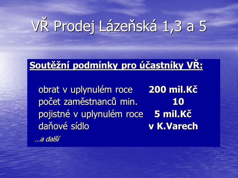 VŘ Prodej Lázeňská 1,3 a 5 Soutěžní podmínky pro účastníky VŘ: obrat v uplynulém roce 200 mil.Kč počet zaměstnanců min.10 pojistné v uplynulém roce 5