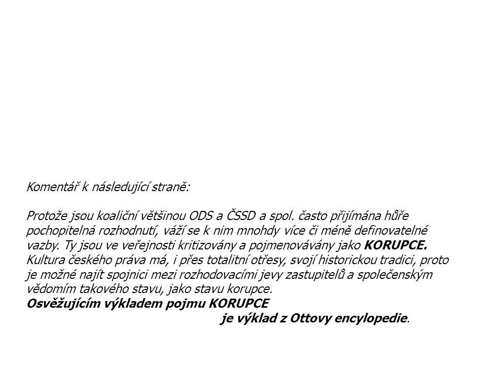 """""""KORUPCE a psané právo Zdroj: Ottova encyklopedie Korupcí v běžném slova smyslu se rozumí jednání, kterým se na určitou osobu působí, aby jednala buď proti dobrým mravům, nebo proti svým povinnostem, ať již úředním nebo morálním."""