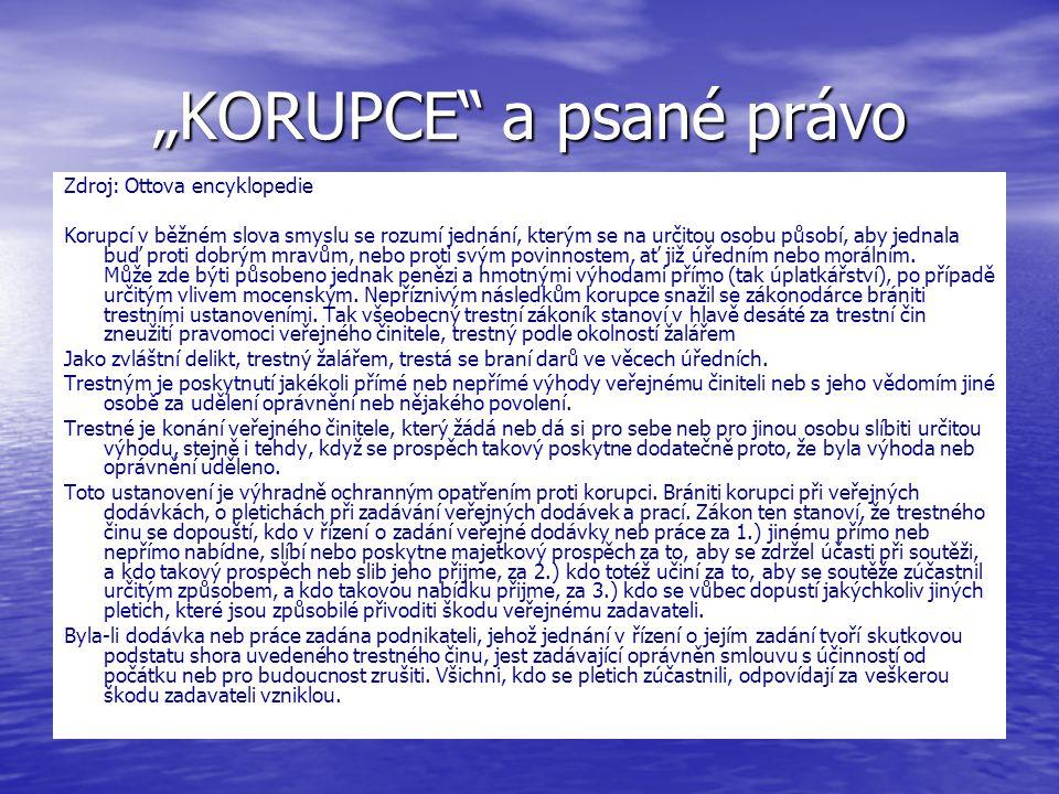 """""""KORUPCE"""" a psané právo Zdroj: Ottova encyklopedie Korupcí v běžném slova smyslu se rozumí jednání, kterým se na určitou osobu působí, aby jednala buď"""