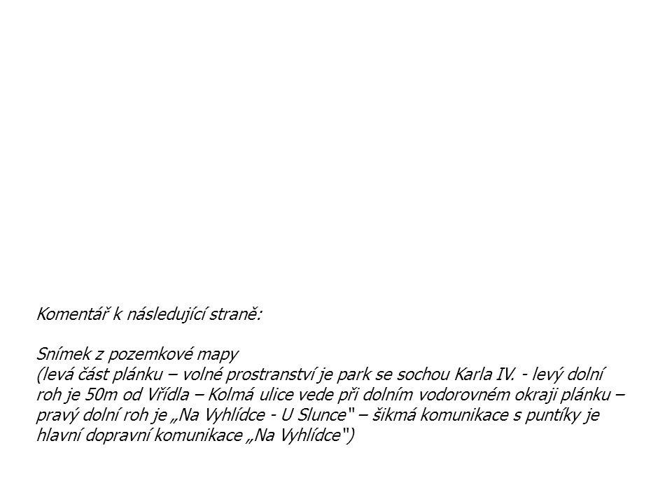 Komentář k následující straně: Snímek z pozemkové mapy (levá část plánku – volné prostranství je park se sochou Karla IV. - levý dolní roh je 50m od V