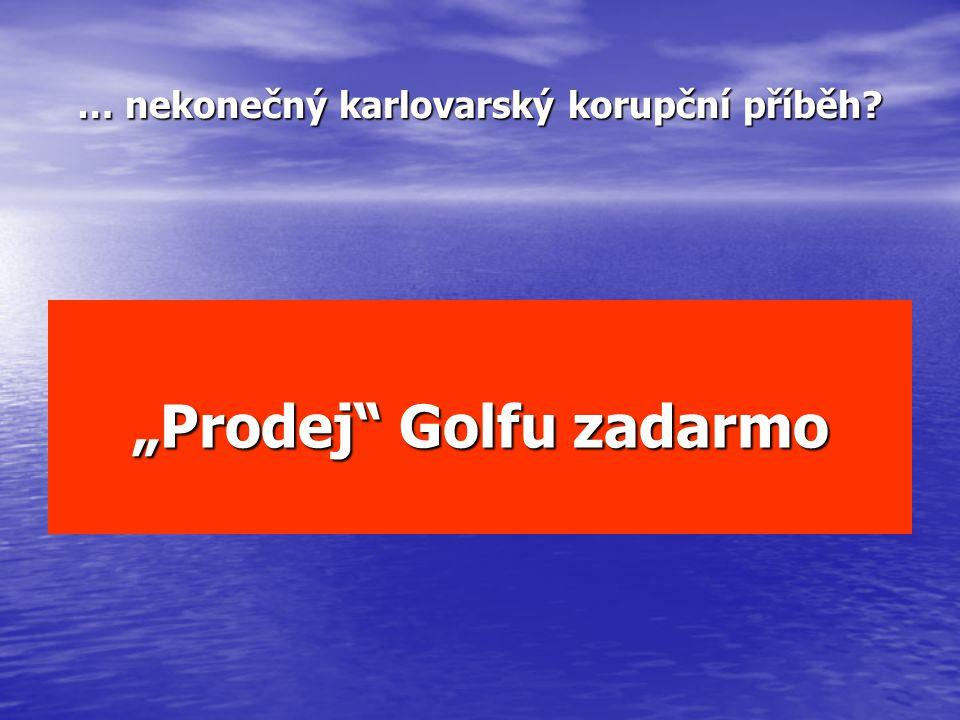 """""""Prodej"""" Golfu zadarmo … nekonečný karlovarský korupční příběh?"""