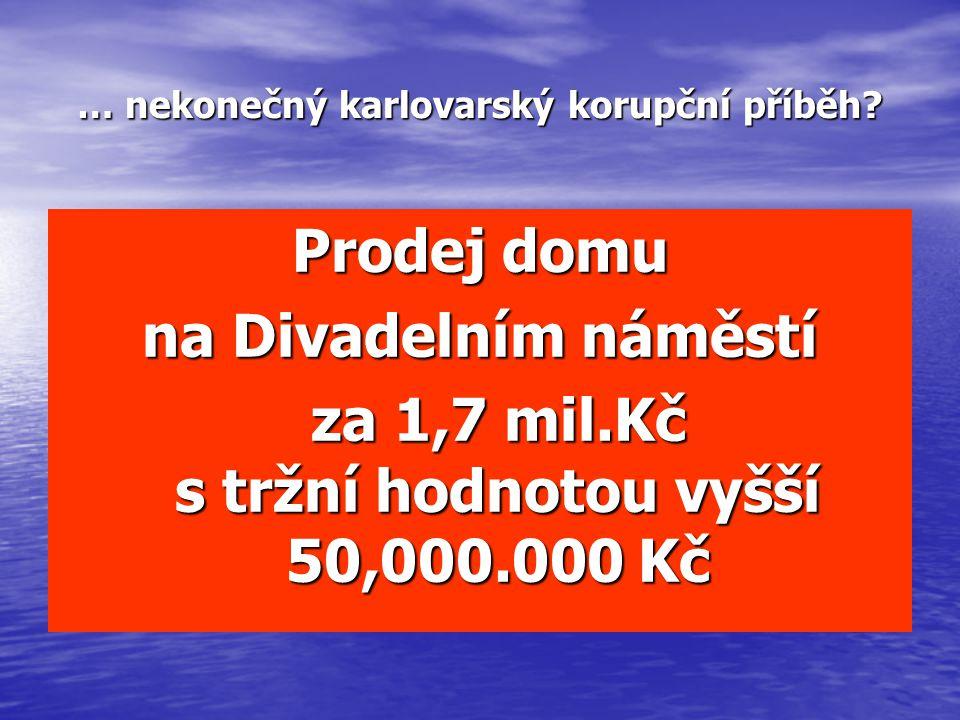 … nekonečný karlovarský korupční příběh? Prodej domu na Divadelním náměstí za 1,7 mil.Kč s tržní hodnotou vyšší 50,000.000 Kč