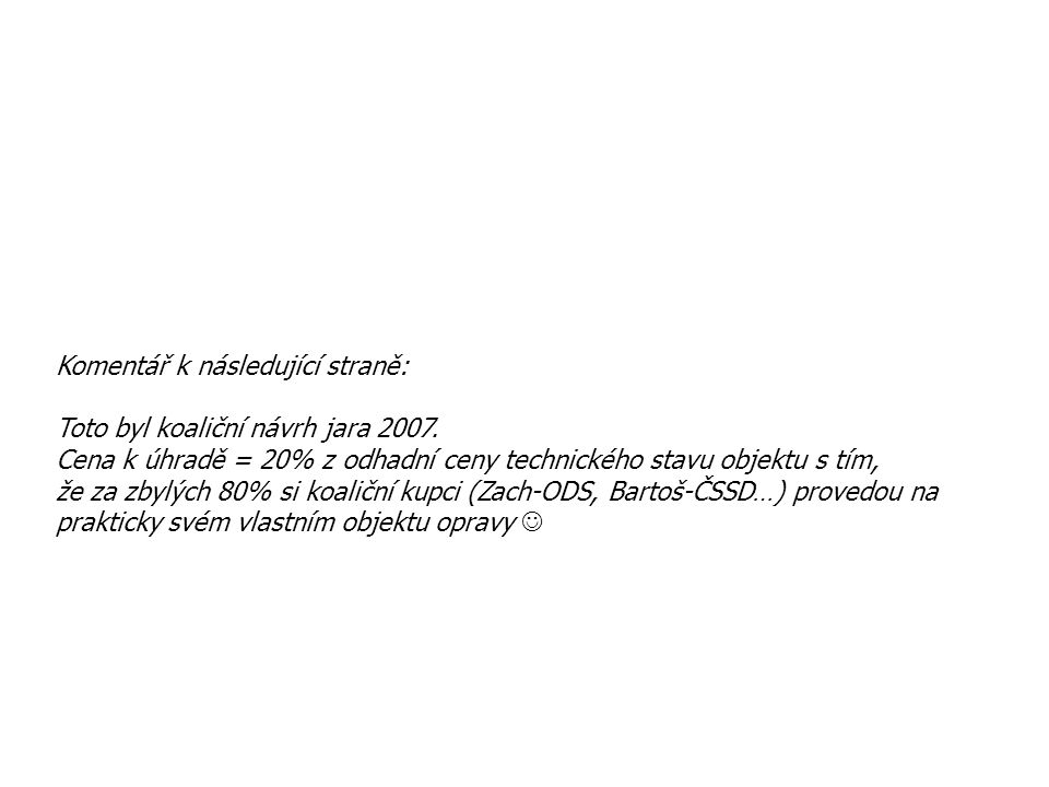 Komentář k následující straně: Toto byl koaliční návrh jara 2007. Cena k úhradě = 20% z odhadní ceny technického stavu objektu s tím, že za zbylých 80