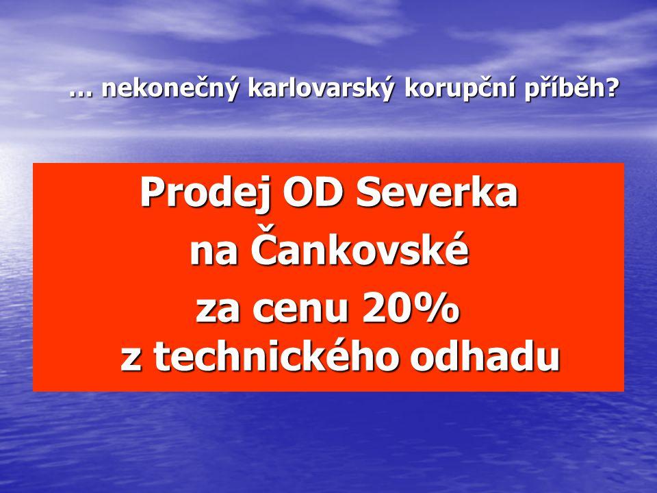 Prodej OD Severka na Čankovské za cenu 20% z technického odhadu … nekonečný karlovarský korupční příběh?