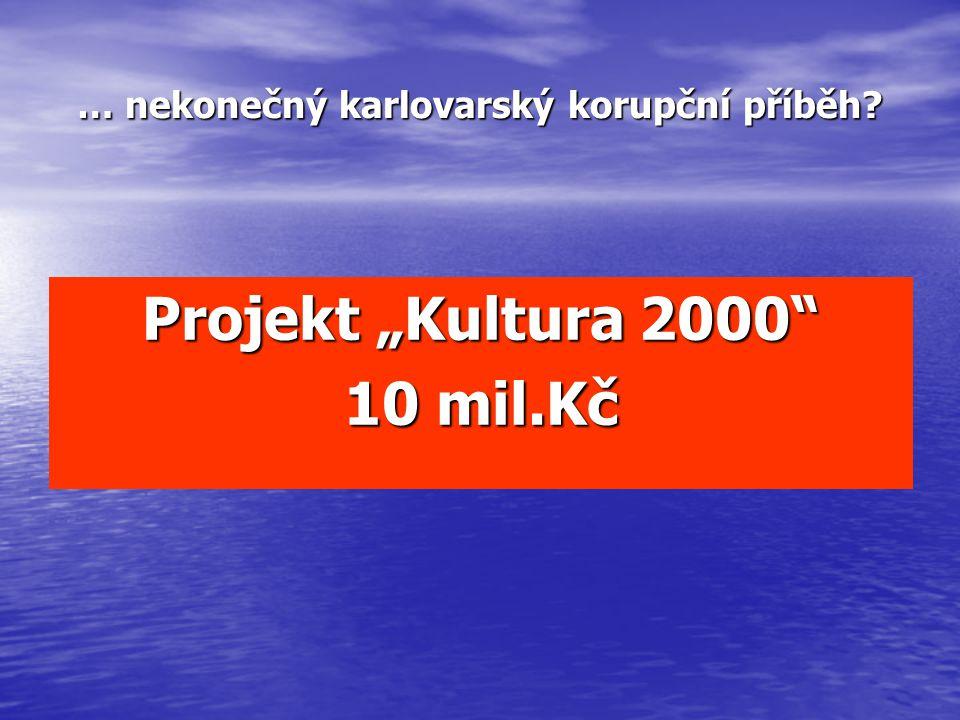 """Projekt """"Kultura 2000"""" 10 mil.Kč … nekonečný karlovarský korupční příběh?"""