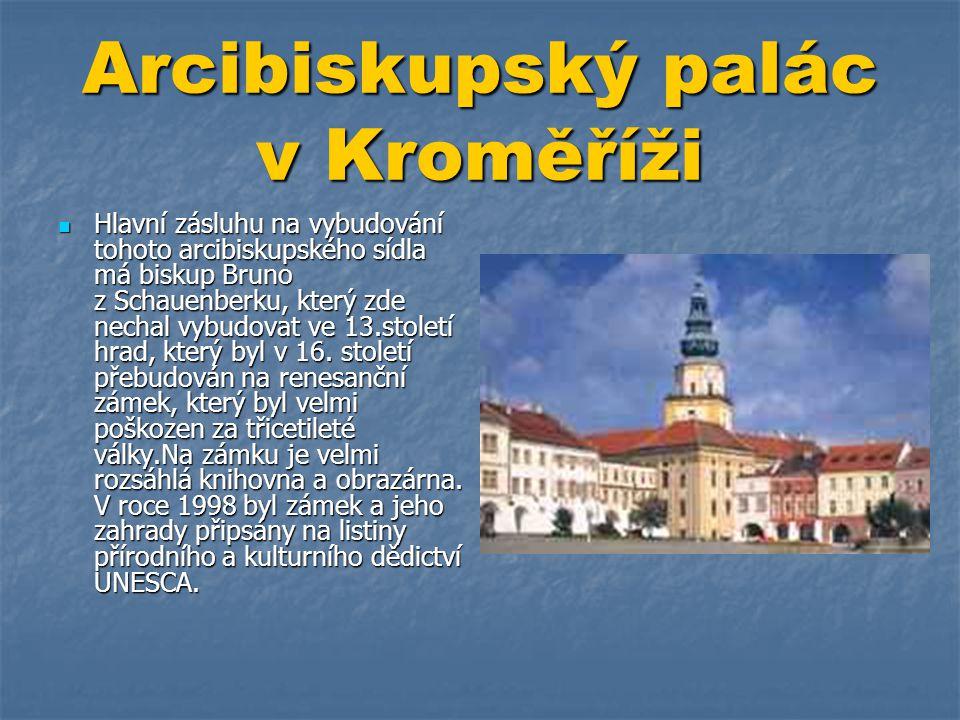 Arcibiskupský palác v Kroměříži  Hlavní zásluhu na vybudování tohoto arcibiskupského sídla má biskup Bruno z Schauenberku, který zde nechal vybudovat
