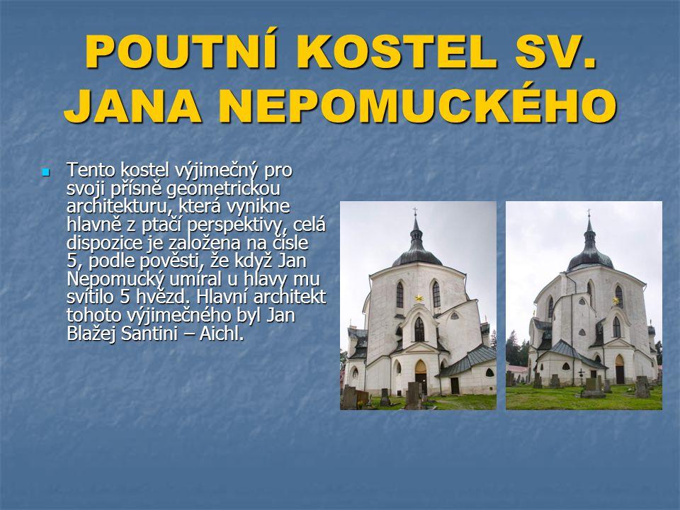 POUTNÍ KOSTEL SV. JANA NEPOMUCKÉHO  Tento kostel výjimečný pro svoji přísně geometrickou architekturu, která vynikne hlavně z ptačí perspektivy, celá