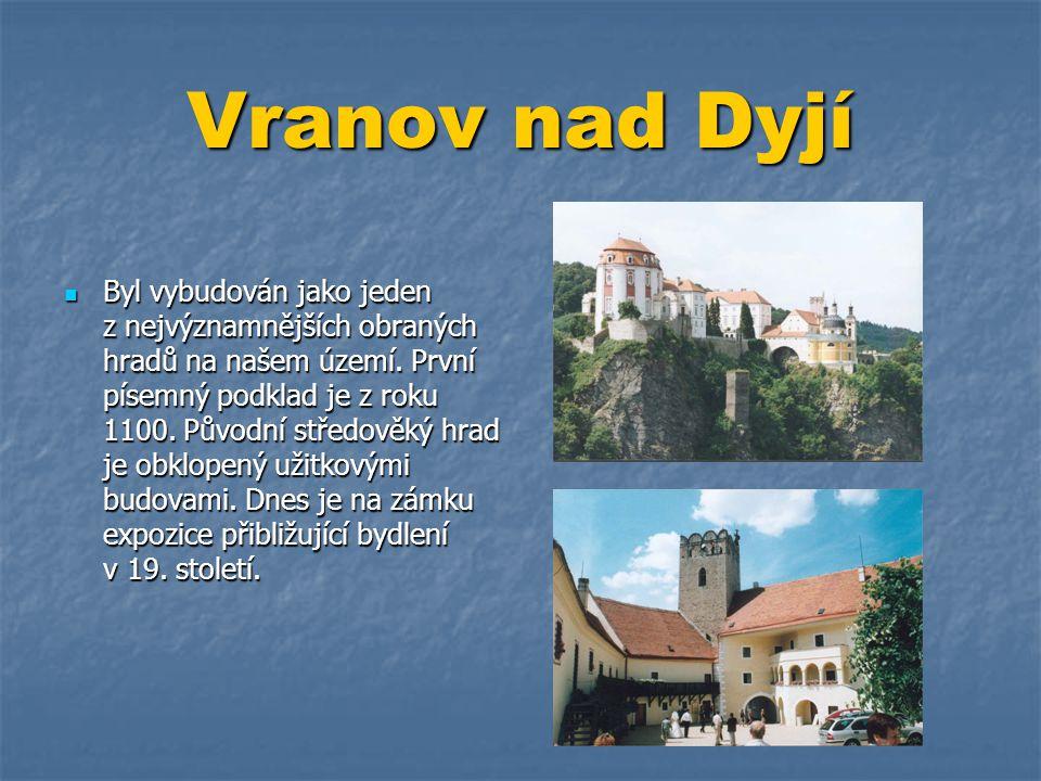 Vranov nad Dyjí  Byl vybudován jako jeden z nejvýznamnějších obraných hradů na našem území. První písemný podklad je z roku 1100. Původní středověký
