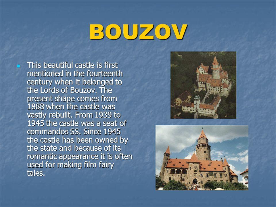 BOUZOV  O tomto nádherném hradě pocházejí první zmínky z 14.