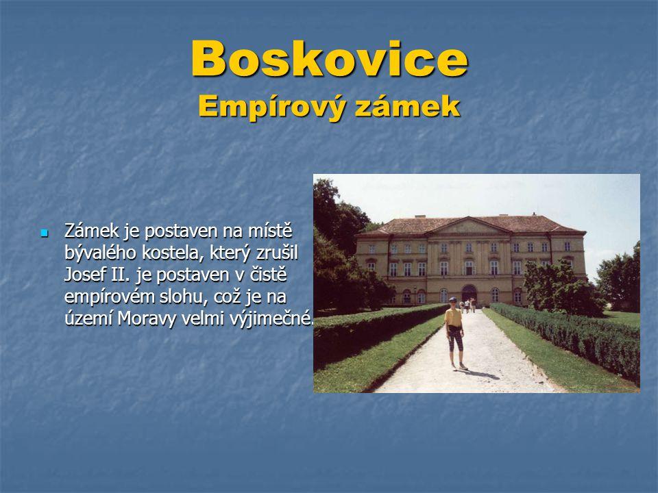 Boskovice Empírový zámek  Zámek je postaven na místě bývalého kostela, který zrušil Josef II. je postaven v čistě empírovém slohu, což je na území Mo