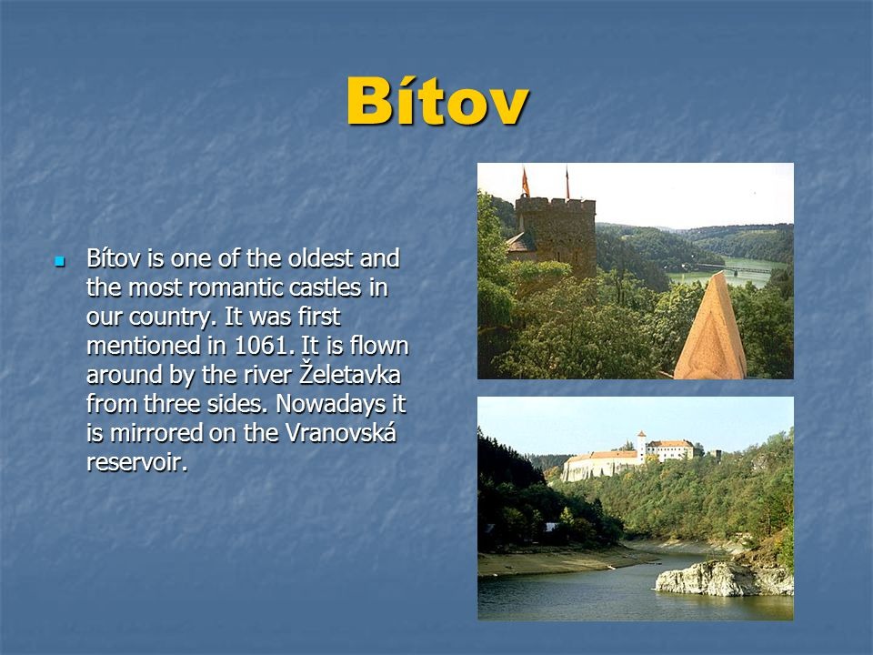 Bítov  Bítov is one of the oldest and the most romantic castles in our country.