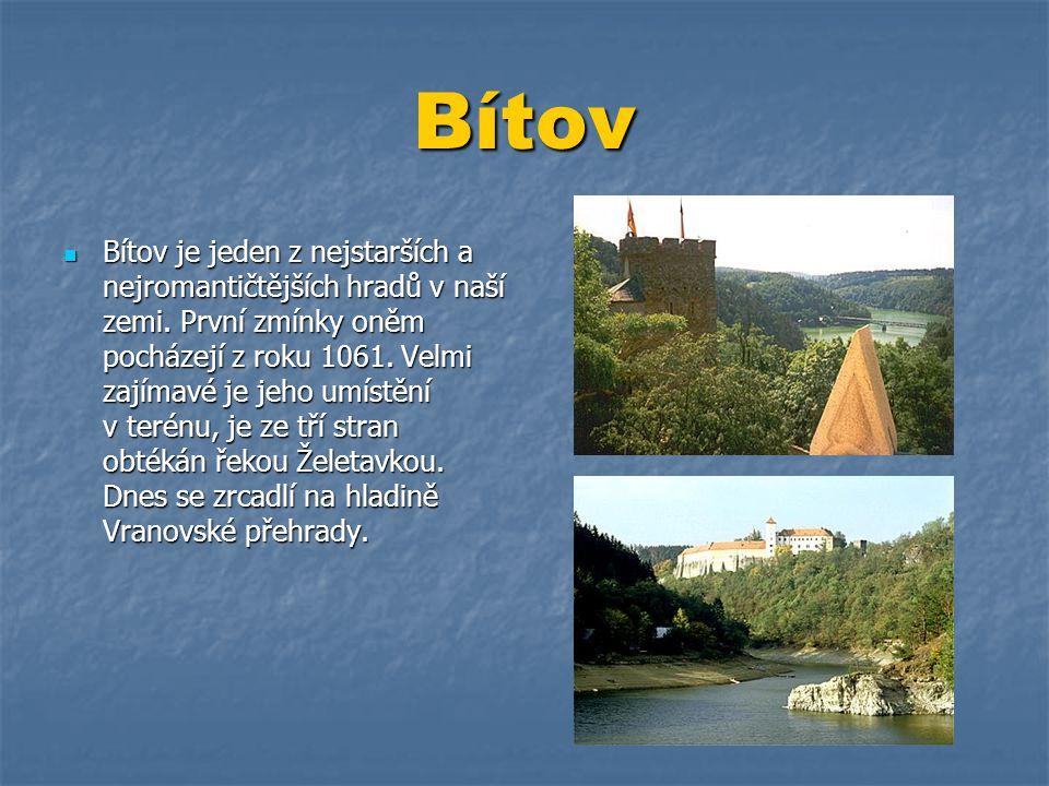 Bítov  Bítov je jeden z nejstarších a nejromantičtějších hradů v naší zemi. První zmínky oněm pocházejí z roku 1061. Velmi zajímavé je jeho umístění