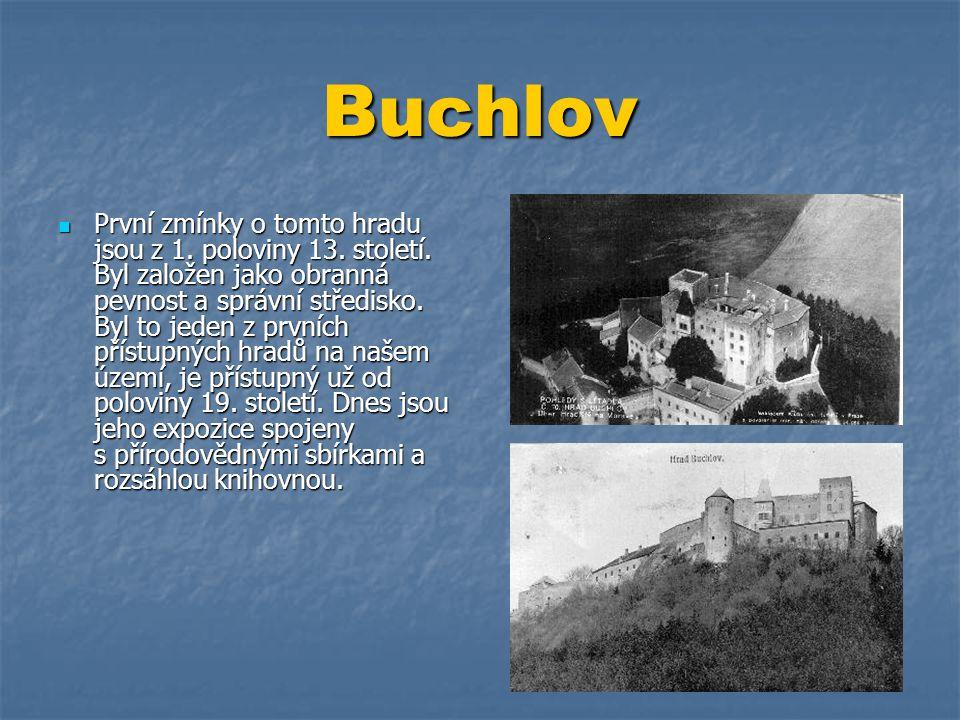 Buchlov  První zmínky o tomto hradu jsou z 1. poloviny 13. století. Byl založen jako obranná pevnost a správní středisko. Byl to jeden z prvních přís