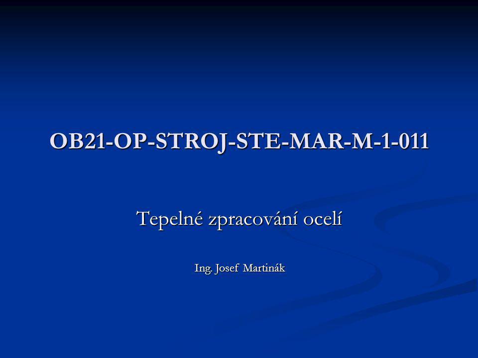 Tepelné zpracování ocelí OB21-OP-STROJ-STE-MAR-M-1-011 Ing. Josef Martinák