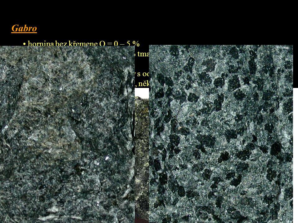 Gabro • hornina bez křemene Q = 0 – 5 % • světlé minerály zastupují z 90 % tmavé plagioklasy s An nad 50 (nejčastěji labradorit a bytownit) • barva če